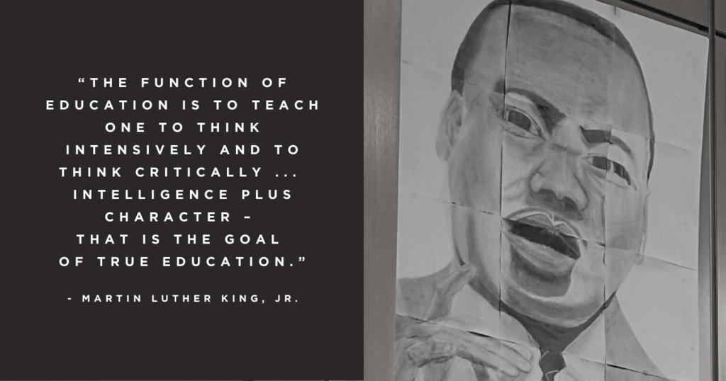 "[Image Description  Portrait of Martin Luther King., Jr. , drawn in pencil by Warren Central High School student artists.  Quote reads """"The function of education is to teach one to think intensively and to think critically ...  Intelligence plus character –  that is the goal  of true education.""  - Martin Luther King, Jr.]"