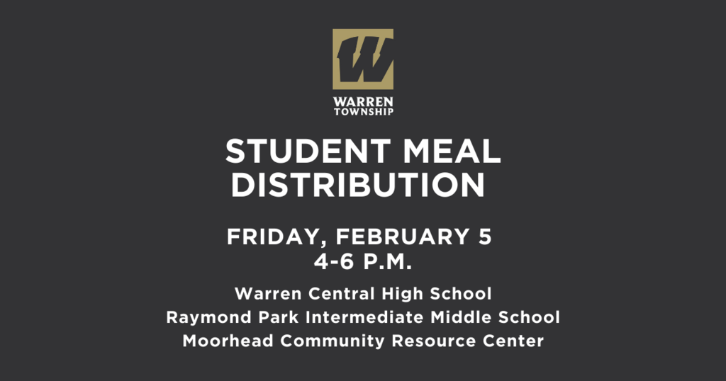 Student Meal Distribution Schedule Feb 5 2021 4-6 p.m. Warren Central High School, Raymond Park and Moorhead Community Resource Center