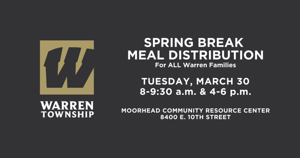 Spring Break Meal Distribution for ALL Warren Families Tuesday, March 30 8-9:30 a.m. and 4-6 p.m. at Moorhead Community Resource Center