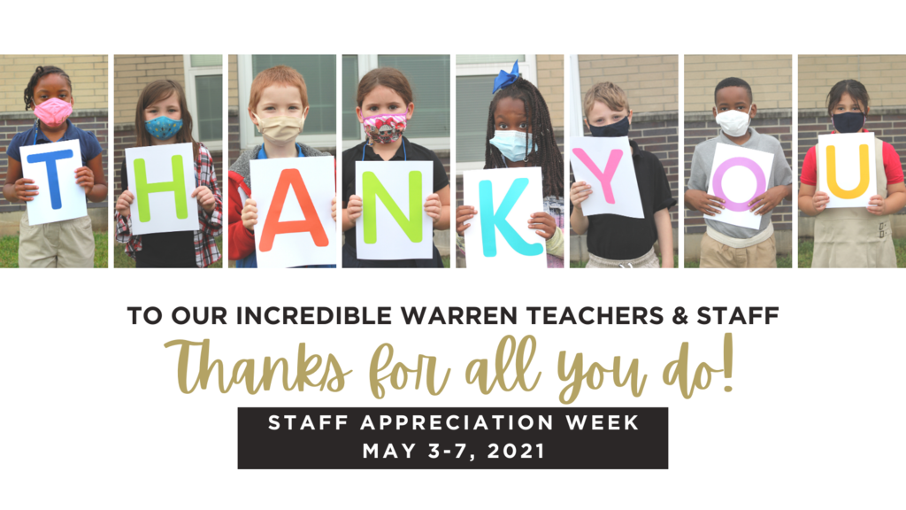 Thank you! To our incredible Warren Teachers & Staff, Thanks for All you Do! Staff Appreciation Week May 3-7, 2021