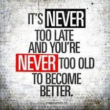 It's never too late quote.