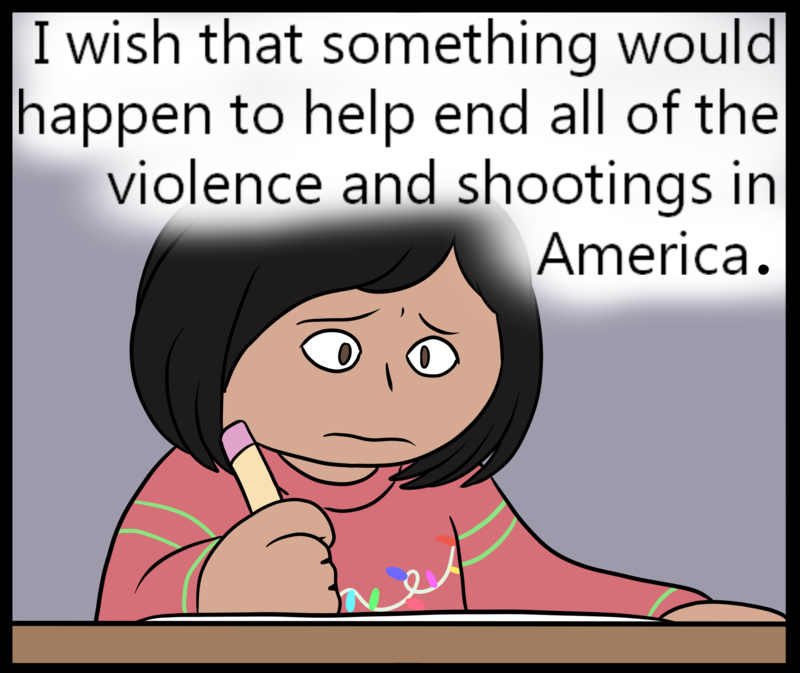 I wish that something would happen to end all of the violence and shootings in America.
